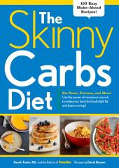 The Skinny Carbs Diet: Eat Pasta, Potatoes, and More! Use the power of resistant starch to make your favorite foods fight fat and beat cravings!