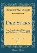 Der Stern, Vol. 17: Eine Zeitschrift Zur Verbreitung Der Wahrheit; 1. Februar 1885 (Classic Reprint)