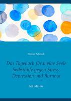 Das Tagebuch f  r meine Seele  Selbsthilfe gegen Stress  Depression und Burnout  PDF
