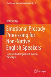 Emotional Prosody Processing for Non-Native English Speakers: Towards An Integrative Emotion Paradigm