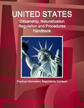 US Citizenship, Naturalization Regulation and Procedures Handbook: Practical Information and Contacts