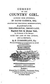Comedy of the Country Girl Altered by David Garrick with the Life of the Author and a Critique by Richard Cumberland: Volume 10