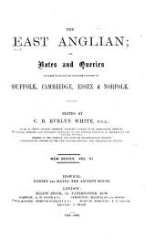 East Anglian, Or, Notes and Queries on Subjects Connected with the Counties of Suffolk, Cambridge, Essex and Norfolk: Volume 3