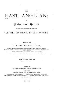 East Anglian  Or  Notes and Queries on Subjects Connected with the Counties of Suffolk  Cambridge  Essex and Norfolk PDF