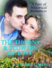 The Thorns & Flowers of Love: A Pair of Historical Romances
