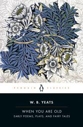 When You Are Old: Early Poems, Plays, and Fairy Tales