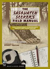Sasquatch Seeker's Field Manual: Using Citizen Science To Uncover North America's Most Elusive Creature