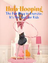 Hula-Hooping - The Fun Way to Exercise, It's Not Just for Kids
