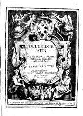 Dell'elixir vitae di frà Donato D'Eremita di Rocca d'Euandro dell'ord. de pred. libri quattro al serenissimo Ferdinando secondo gran duca di Toscana