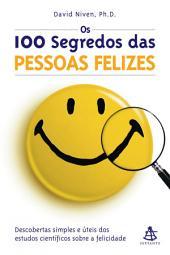 Os 100 segredos das pessoas felizes: Descobertas simples e úteis dos estudos científicos sobre a felicidade
