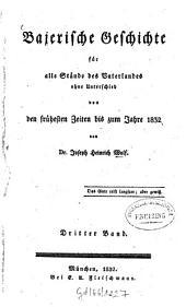 Bajerische Geschichte: Für alle Stände des Vaterlandes ohne Unterschied: von den frühesten Zeiten bis zum Jahre 1832. Bajerns mündig werdende Jugend, Band 3
