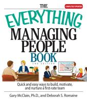 The Everything Managing People Book: Quick And Easy Ways to Build, Motivate, And Nurture a First-rate Team
