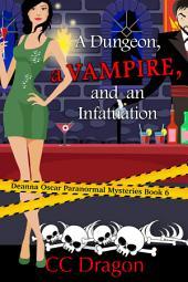 A Dungeon, a Vampire, and an Infatuation: Deanna Oscar Paranormal Mystery, #6