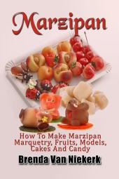 Marzipan - How To Make Marzipan Marquetry, Fruits, Models, Cakes And Candy