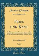 Fries Und Kant Vol 1 Ein Beitrag Zur Geschichte Und Zur Systematischen Grundlegung Der Erkenntnistheorie Jakob Friedrich Fries Als Erkennt