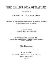 The Child's Book of Nature: For the Use of Families and Schools : Intended to Aid Mothers and Teachers in Training Children in the Observation of Nature : in Three Parts