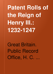 Patent Rolls of the Reign of Henry III.: 1232-1247