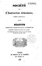 Société pour l'instruction élémentaire fondée à Paris en 1815. Statuts adoptés dans la séance générale du 24 novembre 1830, règlement intérieur du Conseil de la Société, et ordonnance royale d'autorisation des statuts, en date du 29 avril 1831