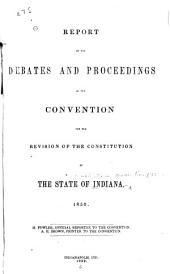 Report of the Debates and Proceedings of the Convention for the Revision of the Constitution of the State of Indiana, 1850: Volume 1