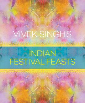Vivek Singh s Indian Festival Feasts