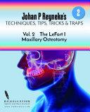 Johan P  Reyneke s Techniques  Tips  Tricks   Traps Vol 2    The Le Fort I Maxillary Osteotomy PDF