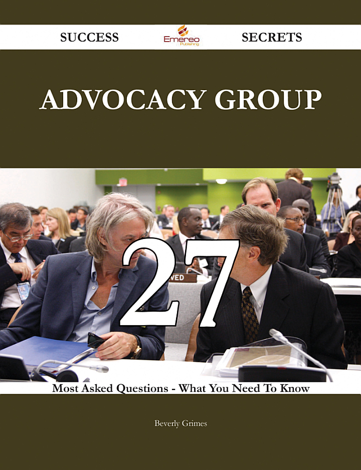 Advocacy Group 27 Success Secrets - 27 Most Asked Questions On Advocacy Group - What You Need To Know