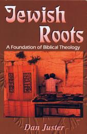 Jewish Roots: A Foundation of Biblical Theology