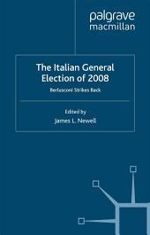 The Italian General Election of 2008: Berlusconi Strikes Back