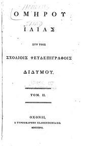 Omerou Ilias sun tois scholiois pseodepigraphois biblumou: Τόμος 2
