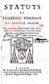 Statuts et reglemens synodaux dv diocese d'Agen. Leüs et publier depuis l'année 1666 renouveler et confirmer dans le synode tenu à Agen les 11 et 12 du mois d'Avril 1673