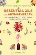 A Convenient Beginners Guide to Essential Oils and Aromatherapy PDF