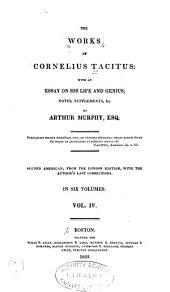 The Works of Cornelius Tacitus: With an Essay on His Life and Genius, Notes, Supplements, &c, Volume 4