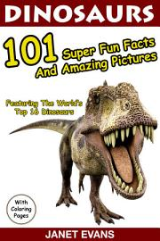Dinosaurs 101 Super Fun Facts And Amazing Pictures  Featuring The World s Top 16 Dinosaurs With Coloring Pages  PDF