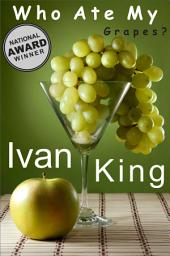 Motivational Books: Who Ate My Grapes? (motivational books, motivational books free, motivational books for women, motivational books for men) [motivational books]