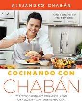 Cocinando con Chabán : 75 recetas saludables con sabor latino para lograr y mantener tu peso ideal