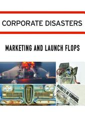 Corporate Disasters:: Marketing and Launch Flops