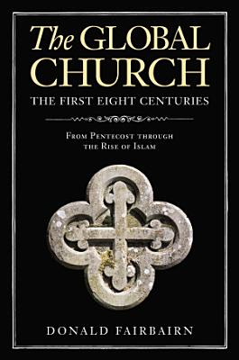 The Global Church   The First Eight Centuries