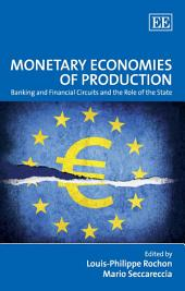 Monetary Economies of Production: Banking and Financial Circuits and the Role of the State