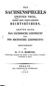 Sachsenspiegel: ... Zweiter Theil, nebst den verwandten Rechtsbüchern, Erster Band, Das sächsische Lehnrecht und der Richtsteig Lehnrechts, Band 2,Ausgabe 1