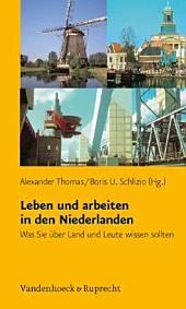 Leben und arbeiten in den Niederlanden: was Sie über Land und Leute wissen sollten ; mit 17 Tabellen