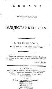 Essays on the Most Important Subjects in Religion: By Thomas Scott, ...