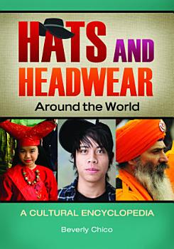 Hats and Headwear around the World  A Cultural Encyclopedia PDF