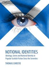 Notional Identities: Ideology, Genre and National Identity in Popular Scottish Fiction Since the Seventies