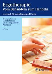 Ergotherapie Vom Behandeln zum Handeln: Lehrbuch für die theoretische und praktische Ausbildung, Ausgabe 5
