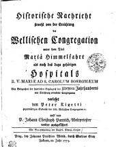 Historische Nachricht sowohl von der Errichtung der Wellischen Congregation unter dem Titel Mariae Himmelfahrt als auch des dazu gehörigen Hospitals B. V. Mariae ad S. Carolum Borromaeum