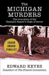 The Michigan Murders: The True Story of the Ypsilanti Ripper's Reign of Terror