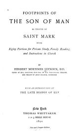 Footprints of the Son of Man: As Traced by Saint Mark : Being Eighty Portions for Private Study, Family Reading, and Instructions in Church