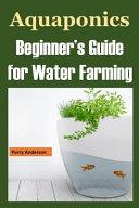 Aquaponics: Beginner's Guide for Water Farming (Aquaponics System, Aquaponic Farming, Aquaponic Systems, Aquaculture, Aquaponics M