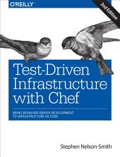 Test-Driven Infrastructure with Chef: Bring Behavior-Driven Development to Infrastructure as Code, Edition 2