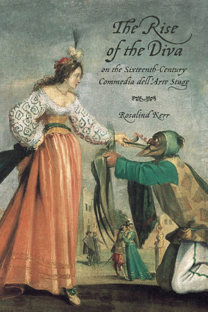 The Rise of the Diva on the Sixteenth Century Commedia dell Arte Stage PDF